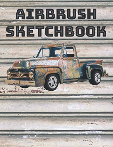 Airbrush Sketchbook: Cute Novelty Gift for Auto Artist and Designer (Airbrushing Books for Drawing Sketches)