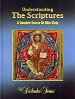 Understanding The Scriptures: A Complete Course On Bible Study (The Didache Series) 1890177474 Book Cover
