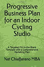 Progressive Business Plan for an Indoor Cycling Studio: A Targeted Fill-in-the-Blank Template with a Comprehensive Marketing Plan