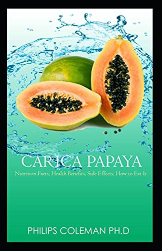 CARICA PAPAYA: Nutrition Facts, Health Benefits, Side Effects, How to Eat It,