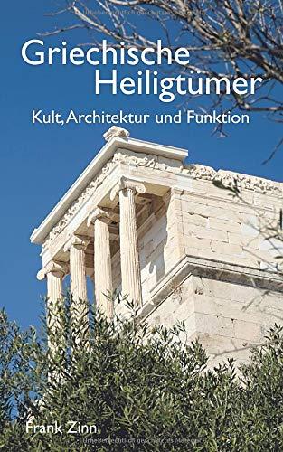 Griechische Heiligtümer: Kult, Architektur und Funktion