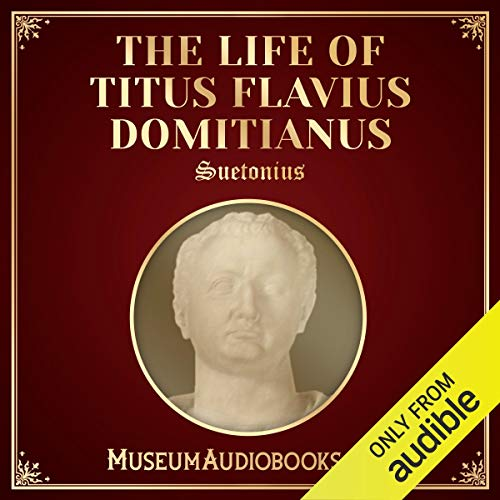 The Life of Titus Flavius Domitianus                   By:                                                                                                                                 Suetonius,                                                                                        Thomas Forester - translator                               Narrated by:                                                                                                                                 Andrea Giordani                      Length: 28 mins     Not rated yet     Overall 0.0