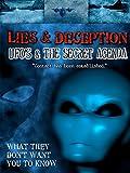 Lies & Deception UFO's & the Secret Agenda