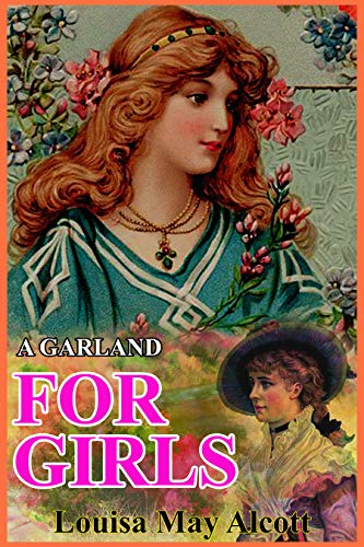 A GARLAND FOR GIRLS (illustrated): complete edition with original classic illustrations