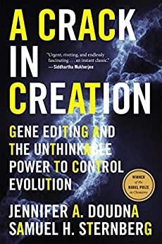 A Crack in Creation: Gene Editing and the Unthinkable Power to Control Evolution by [Jennifer A. Doudna, Samuel H. Sternberg]