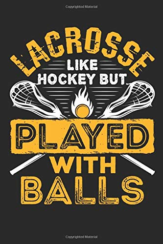 Lacrosse Like Hockey But Played with Balls: Lacrosse Player Journal, Blank Paperback Lined Notebook to Write in, LAX Gifts, 150 pages, college ruled
