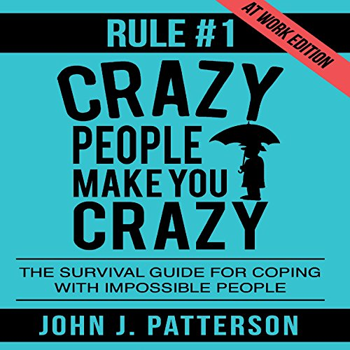 Rule # 1 - Crazy People Make You Crazy (at Work Edition)     The Survival Guide for Coping with Impossible People              De :                                                                                                                                 John J. Patterson                               Lu par :                                                                                                                                 Tom Taverna                      Durée : 3 h et 36 min     Pas de notations     Global 0,0