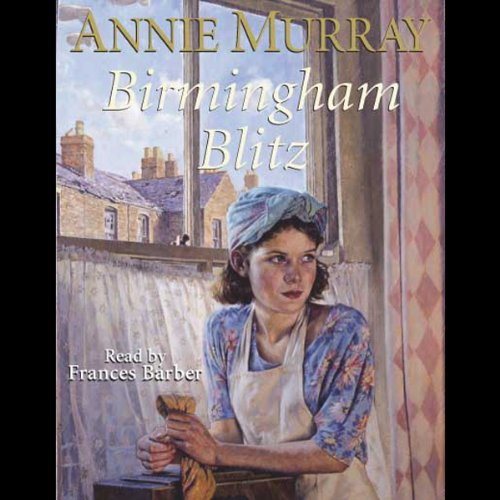 Birmingham Blitz                   By:                                                                                                                                 Annie Murray                               Narrated by:                                                                                                                                 Frances Barber                      Length: 3 hrs and 6 mins     5 ratings     Overall 3.8
