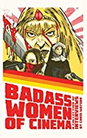 Bad Ass Women of Cinema: A Collection of Interviews (Hardback)
