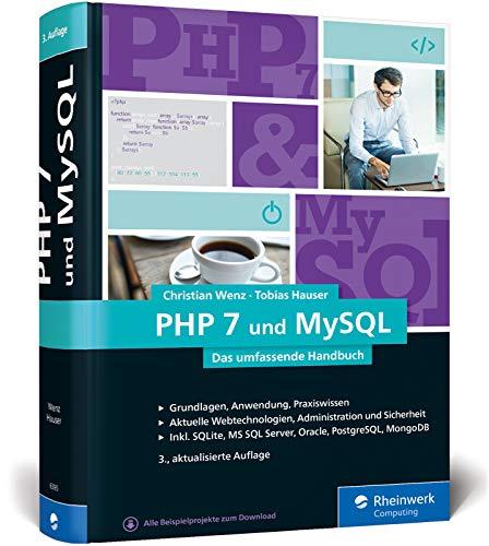 PHP 7 und MySQL: Das umfassende Handbuch. Von den Grundlagen bis zur professionellen Programmierung. Ausgabe 2019