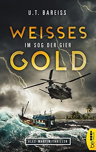 Weißes Gold - Im Sog der Gier: Alex-Martin-Thriller