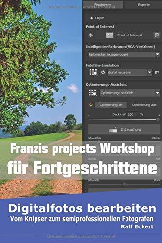 Franzis projects Workshop für Fortgeschrittene: Vom Knipser zum semiprofessionellen Fotografen (Digitalfotos bearbeiten, Band 4)