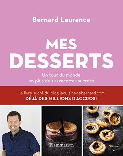 professionnel comparateur Les Desserts de Bernard: My World Tour avec plus de 110 recettes choix