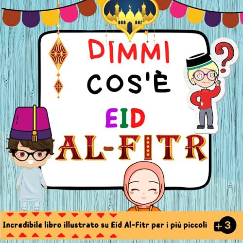 Dimmi Cos'è Eid Al Fitr ?: Un Libro Per Bambini che Presenta Eid Al-fitr (Libro Islamico Per Bambini Sulle Festività Musulmane) Islam per Bambini.