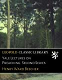 Yale Lectures on Preaching. Second Series