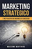 Marketing strategico: I tre pilastri dei business di successo (Italian Edition)