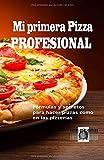 Mi Primera Pizza Profesional: Fórmulas y secretos para hacer pizzas como en las pizzerías