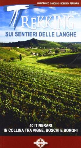 Trekking sui sentieri delle langhe. 40 itinerari in collina tra vigne, boschi e borghi