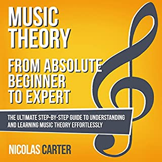 Music Theory: from Absolute Beginner to Expert     The Ultimate Step-by-Step Guide to Understanding and Learning Music Theory Effortlessly              By:                                                                                                                                 Nicolas Carter                               Narrated by:                                                                                                                                 Bryan Howard                      Length: 2 hrs and 52 mins     169 ratings     Overall 4.0