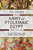 The Army of Ptolemaic Egypt 323 to 204 BC: An Institutional and Operational History