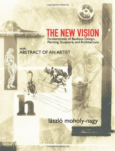 The New Vision: Fundamentals of Bauhaus Design, Painting,...