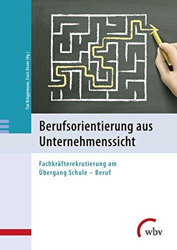 Berufsorientierung aus Unternehmenssicht: Fachkräfterekrutierung am Übergang Schule - Beruf