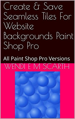 Create & Save Seamless Tiles For Website Backgrounds Paint Shop Pro: All Paint Shop Pro Versions (Paint Shop Pro Made Easy Book 378) (English Edition)
