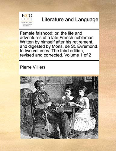 Female Falshood: Or, the Life and Adventures of a Late French Nobleman. Written by Himself After His Retirement, and Digested by Mons. de St. ... Edition, Revised and Corrected. Volume 1 of 2