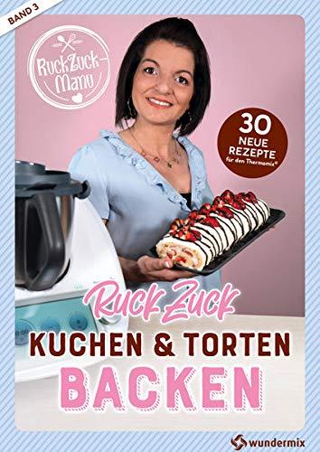 RuckZuck Kuchen & Torten Backen mit Manu | Band 3: 30 neue Rezepte für den Thermomix®
