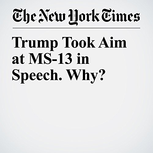 Trump Took Aim at MS-13 in Speech. Why? copertina