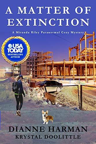 A Matter of Extinction: A Miranda Riley Paranormal Cozy Mystery (Miranda Riley Cozy Mystery Series Book 5) by [Dianne Harman, Krystal Doolittle]