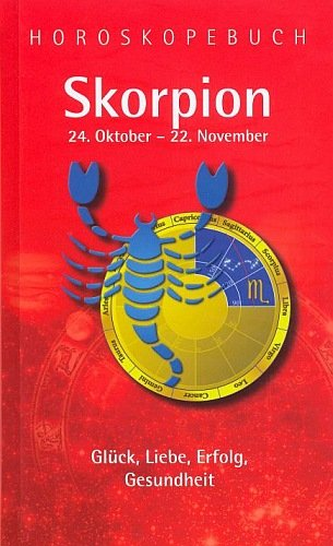 Horoskopebuch SKORPION 24. Oktober - Glück . Liebe . Erfolg . Gesundheit [Ausgabe 2011]