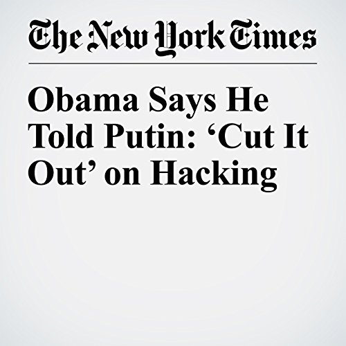 Obama Says He Told Putin: 'Cut It Out' on Hacking cover art