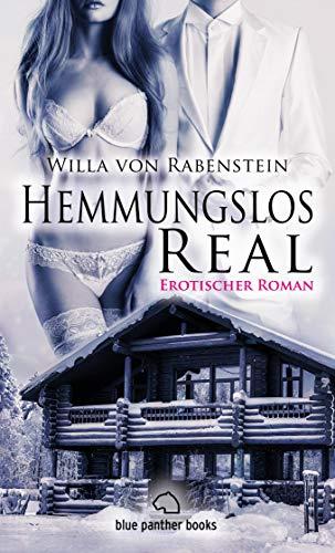Hemmungslos Real | Erotischer Roman: Der Leser wird zum Voyeur ... (Erotik Romane)