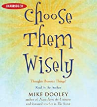 Choose Them Wisely: Thoughts Become Things! by Mike Dooley (2009-04-07)