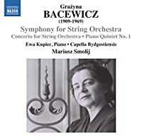 Grazyna Bacewicz: Concerto for Strings, Symphony for Strings & Piano Quintet No. 1 by Capella Bydgostiensis Chamber Orchestra