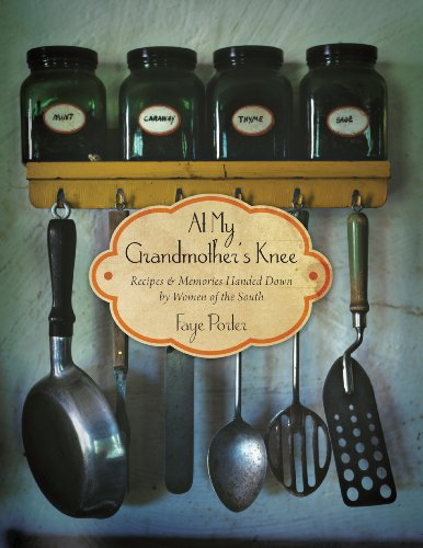 At My Grandmother's Knee: Recipes and Memories Handed Down By Women of the South by [Faye Porter]