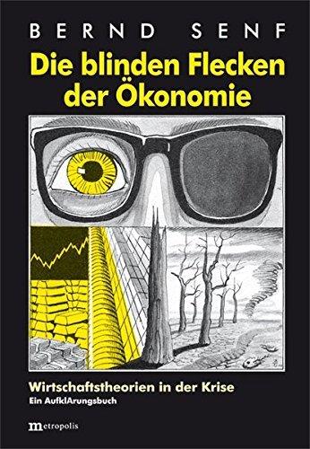 Die blinden Flecken der Ökonomie: Wirtschaftstheorien in der Krise by Bernd Senf (2014-07-01)