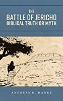 The Battle of Jericho: Biblical Truth or Myth