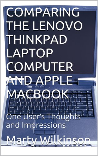 COMPARING THE LENOVO THINKPAD LAPTOP COMPUTER AND APPLE MACBOOK: One User's Thoughts and Impressions (English Edition)