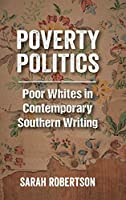 Poverty Politics: Poor Whites in Contemporary Southern Writing