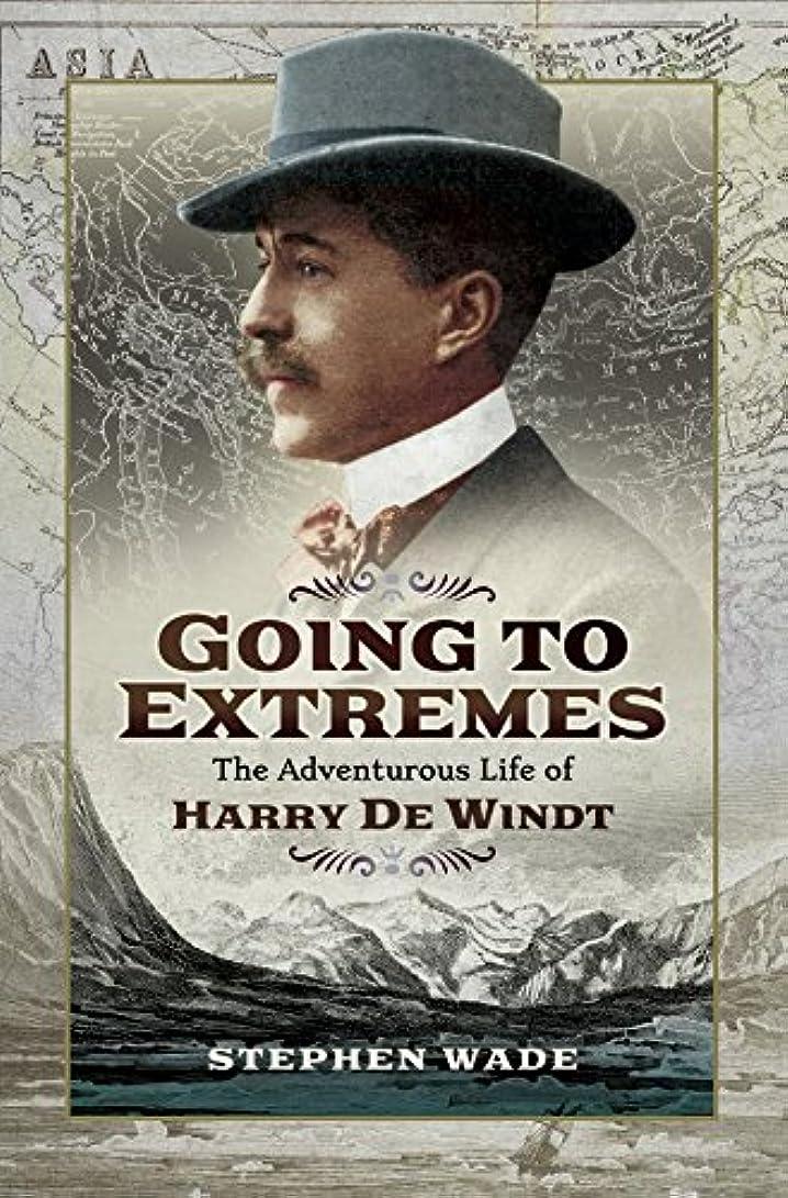 宝石礼儀コールドGoing to Extremes: The Adventurous Life of Harry de Windt (English Edition)