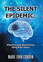The Silent Epidemic: What Everyone Should Know About Brain Injury
