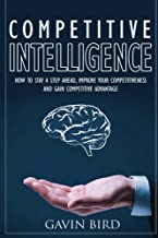 Competitive Intelligence: How To Legally Steal Your Competitor's Secrets And Increase Market Share Almost Overnight