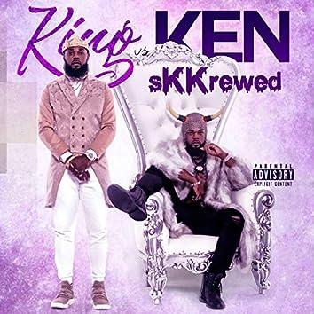King Vs. Ken (Skkrewed)