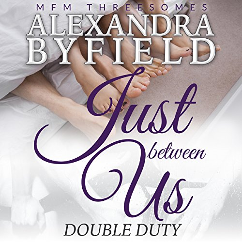 Just Between Us: Double Duty     MFM Threesomes              By:                                                                                                                                 Alexandra Byfield                               Narrated by:                                                                                                                                 Rebecca Wynn                      Length: 46 mins     2 ratings     Overall 5.0
