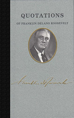 Quotations of Franklin Delano Roosevelt (Quotations of Great Americans)