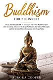 Buddhism for Beginners: Clear and Simple Guide to Introduce You to the Buddhism and Zen Teachings, Discover the Yoga Meditation, the Sutras Philosophy ... Relaxation with Yoga Nidra (English Edition)