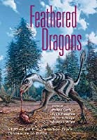 Feathered Dragons: Studies on the Transition from Dinosaurs to Birds (Life of the Past)