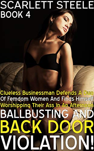 Clueless Businessman Defends A Duo Of Femdom Women And Finds Himself Worshipping Their Ass In An Afternoon Of Ballbusting and Back Door Violation! (The ... Male Humiliation Book 4) (English Edition)
